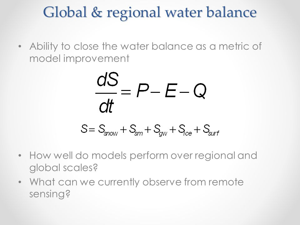 Global & regional water balance Ability to close the water balance as a metric of model improvement How well do models perform over regional and globa