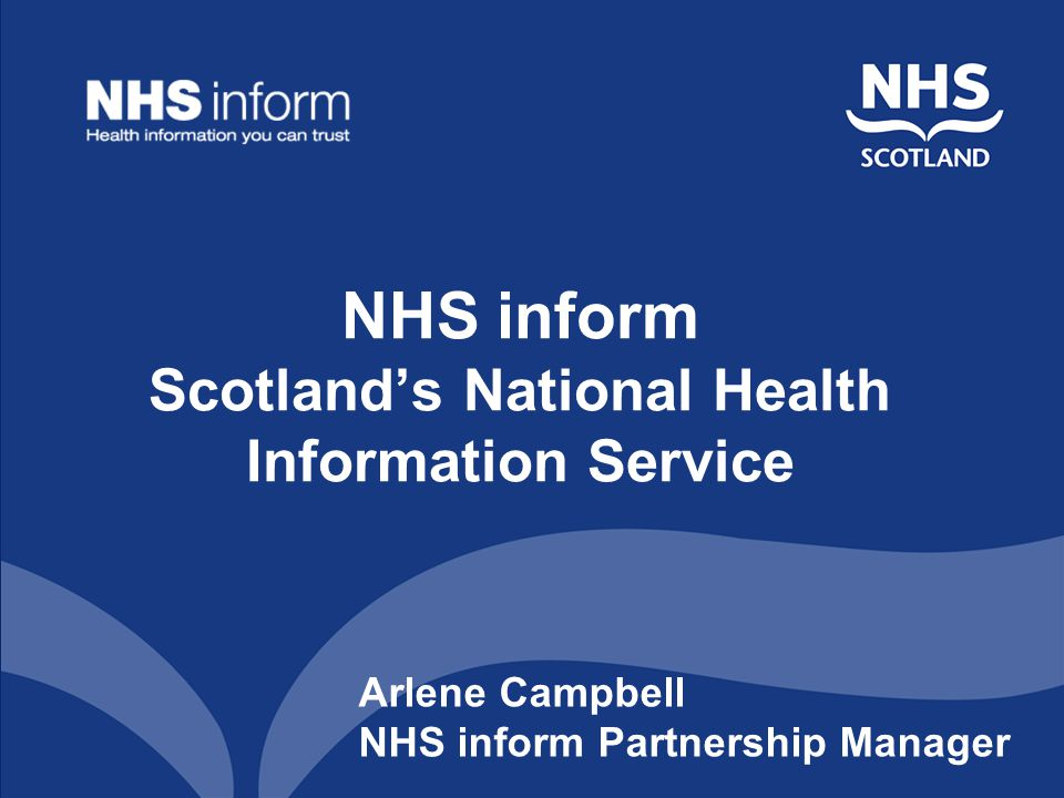 NHS inform Scotland's National Health Information Service Arlene Campbell NHS inform Partnership Manager