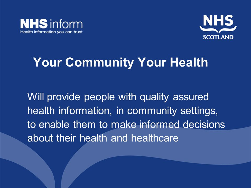 Your Community Your Health Will provide people with quality assured health information, in community settings, to enable them to make informed decisions about their health and healthcare