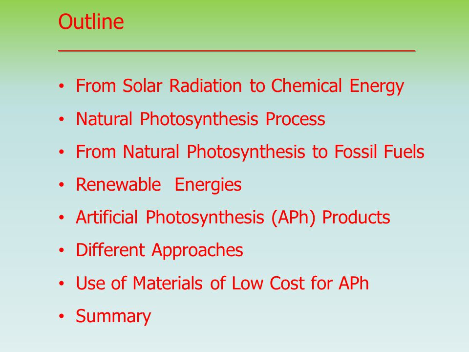 Outline__________________________________________ From Solar Radiation to Chemical Energy Natural Photosynthesis Process From Natural Photosynthesis t