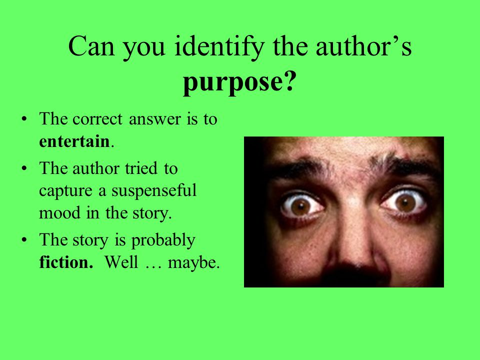 Can you identify the author's purpose? The correct answer is to entertain. The author tried to capture a suspenseful mood in the story. The story is p