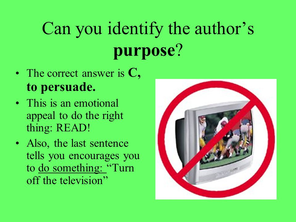 Can you identify the author's purpose. The correct answer is C, to persuade.