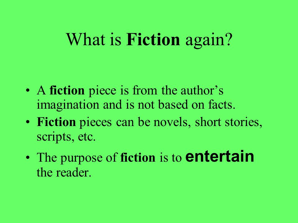 What is Fiction again. A fiction piece is from the author's imagination and is not based on facts.