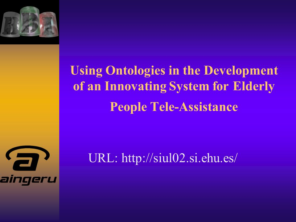 Using Ontologies in the Development of an Innovating System for Elderly People Tele-Assistance URL: http://siul02.si.ehu.es/