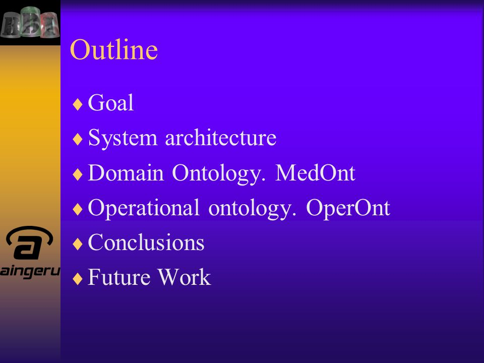 Outline  Goal  System architecture  Domain Ontology.