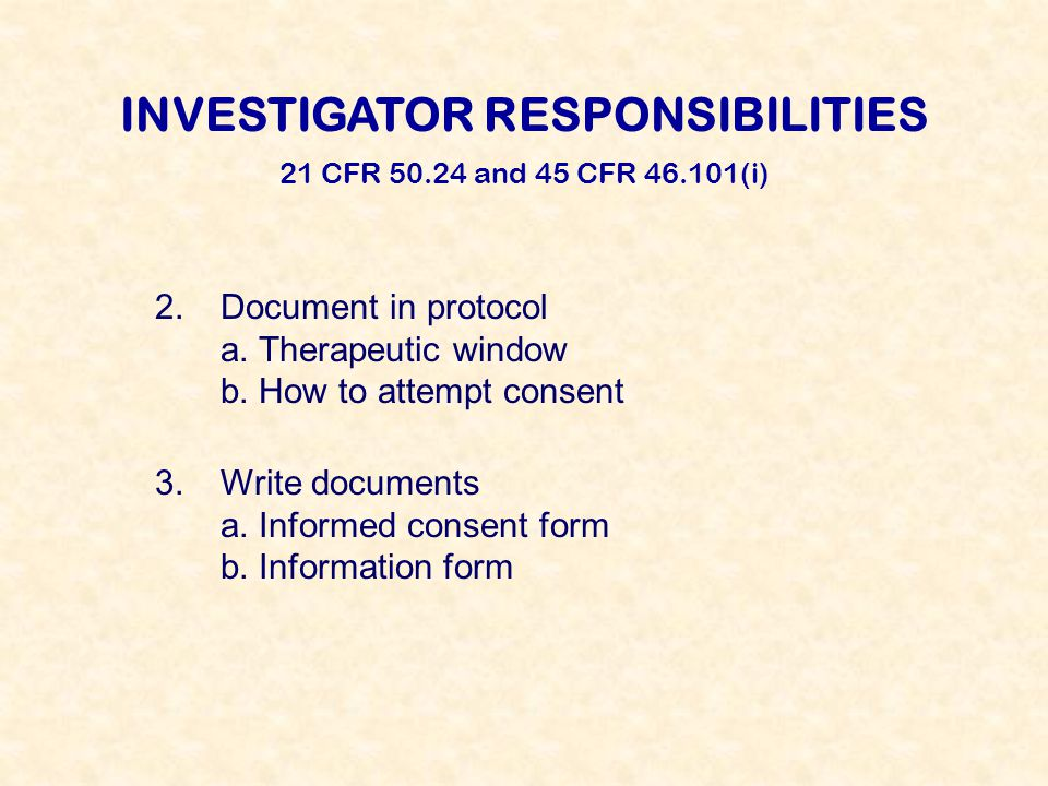 INVESTIGATOR RESPONSIBILITIES 21 CFR 50.24 and 45 CFR 46.101(i) 2.