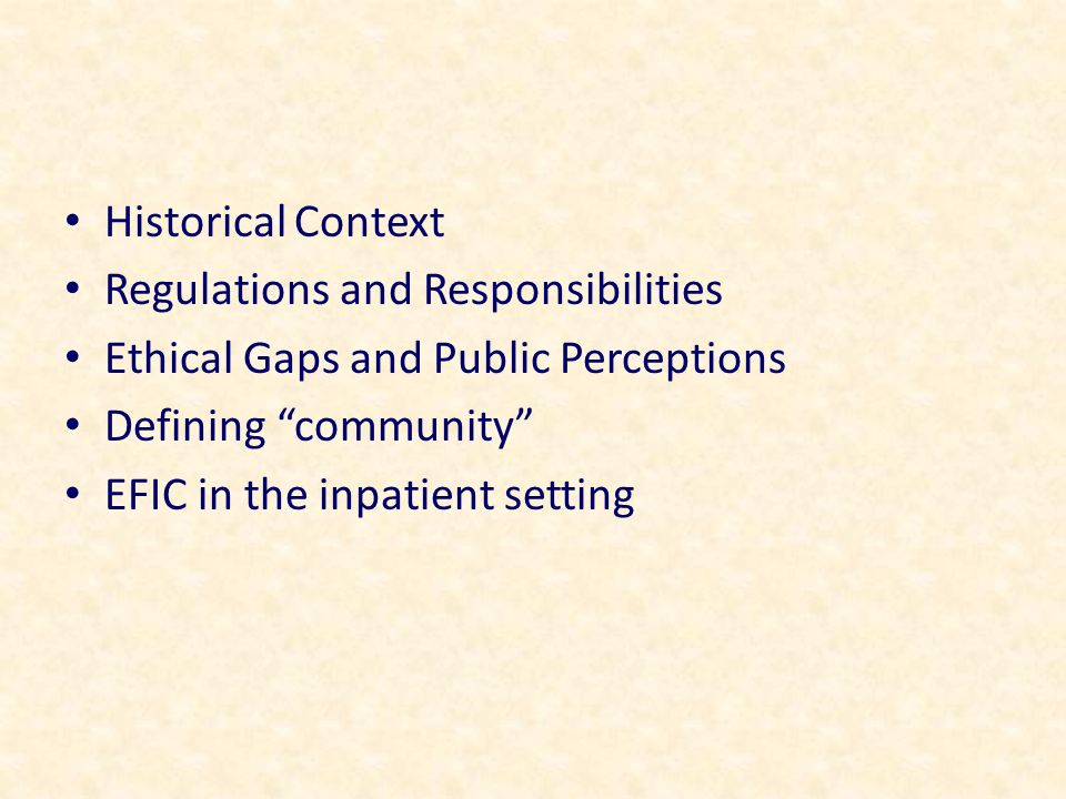 Historical Context Regulations and Responsibilities Ethical Gaps and Public Perceptions Defining community EFIC in the inpatient setting