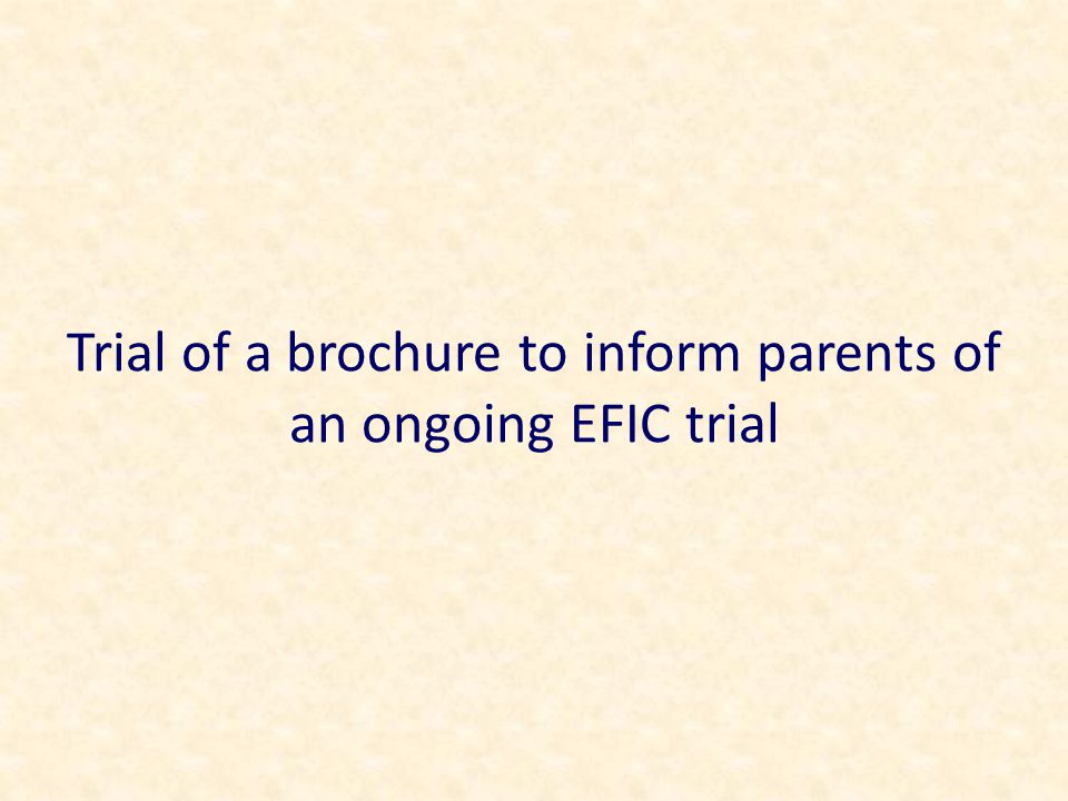 Trial of a brochure to inform parents of an ongoing EFIC trial