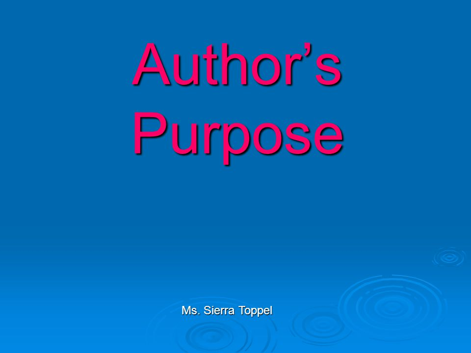 Author's Purpose Ms. Sierra Toppel