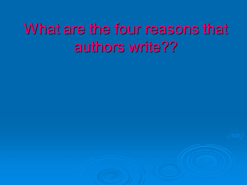 What are the four reasons that authors write??