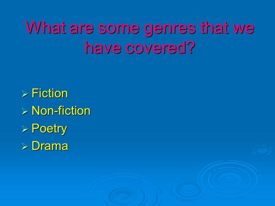  Fiction  Non-fiction  Poetry  Drama