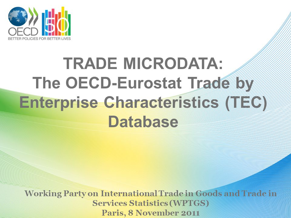 TRADE MICRODATA: The OECD-Eurostat Trade by Enterprise Characteristics (TEC) Database Working Party on International Trade in Goods and Trade in Servi