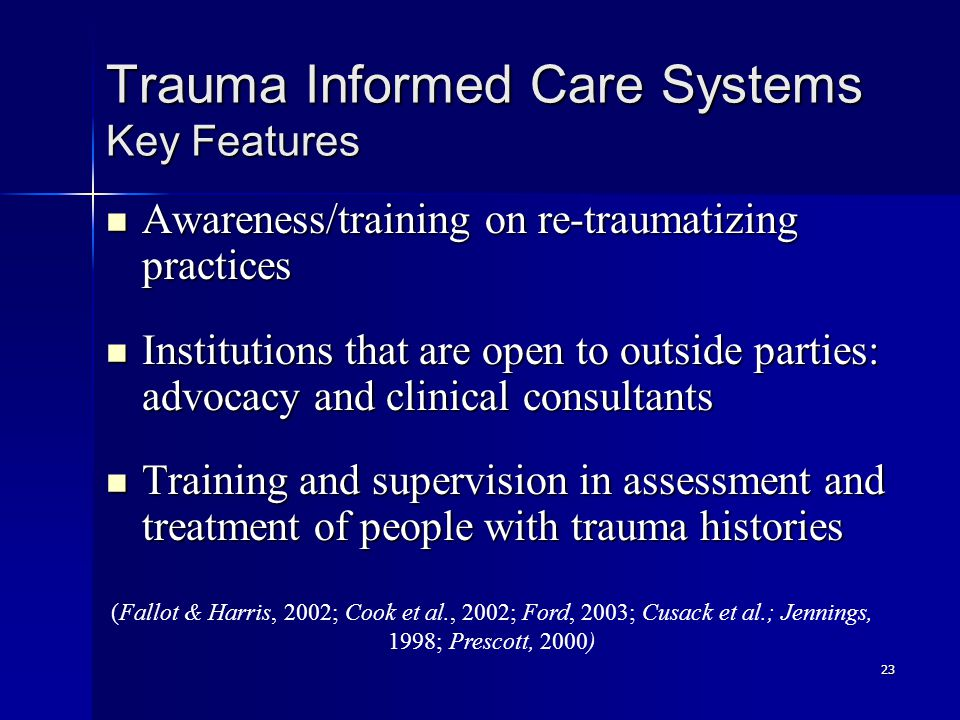 23 Trauma Informed Care Systems Key Features Awareness/training on re-traumatizing practices Awareness/training on re-traumatizing practices Instituti