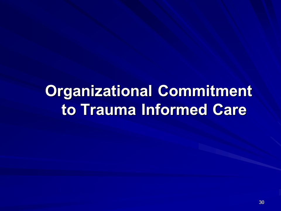 30 Organizational Commitment to Trauma Informed Care
