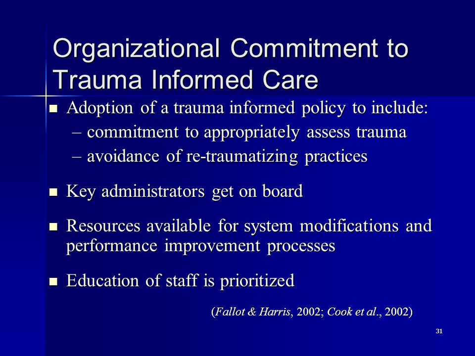 31 Organizational Commitment to Trauma Informed Care Adoption of a trauma informed policy to include: Adoption of a trauma informed policy to include: