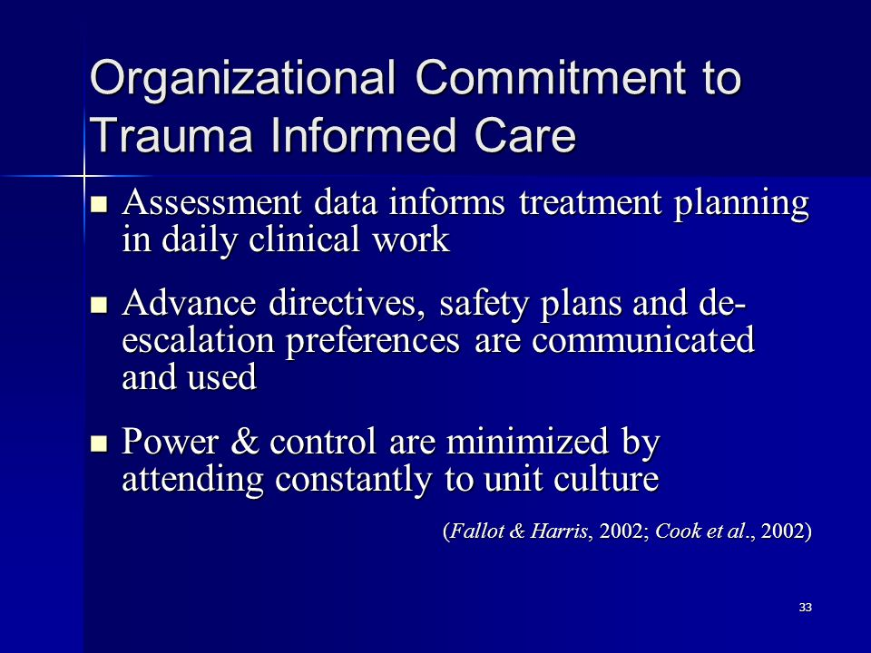 33 Organizational Commitment to Trauma Informed Care Assessment data informs treatment planning in daily clinical work Assessment data informs treatme
