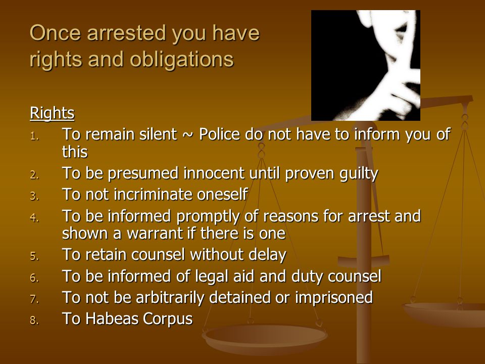 Once arrested you have rights and obligations Rights 1.
