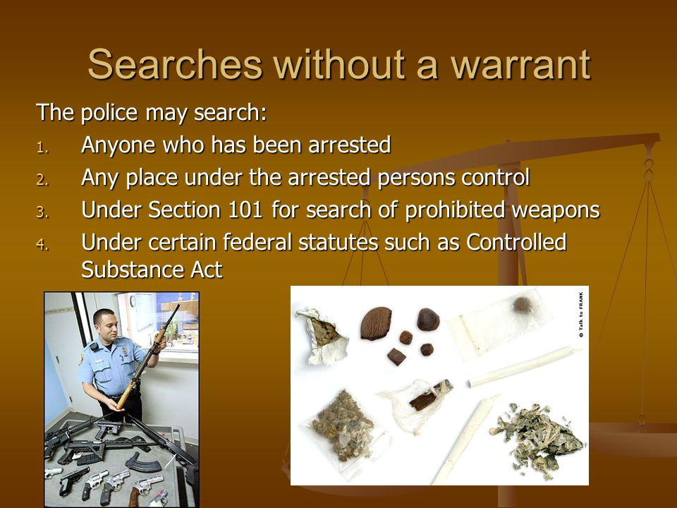 Searches without a warrant The police may search: 1.