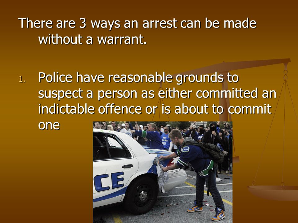 There are 3 ways an arrest can be made without a warrant.