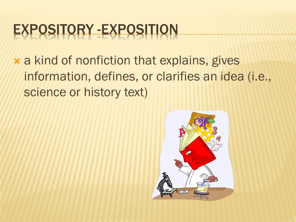  a kind of nonfiction that explains, gives information, defines, or clarifies an idea (i.e., science or history text)