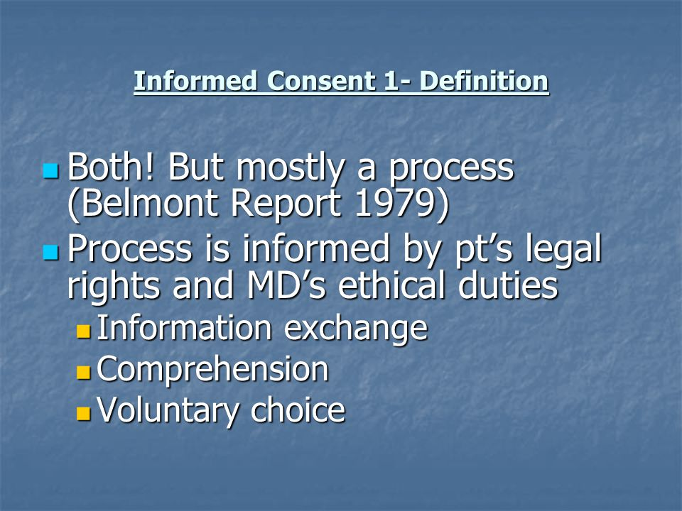 Informed Consent 1- Definition Both. But mostly a process (Belmont Report 1979) Both.