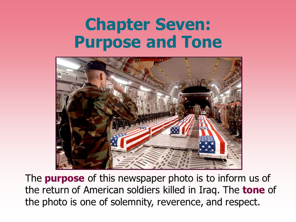Chapter Seven: Purpose and Tone The purpose of this newspaper photo is to inform us of the return of American soldiers killed in Iraq.