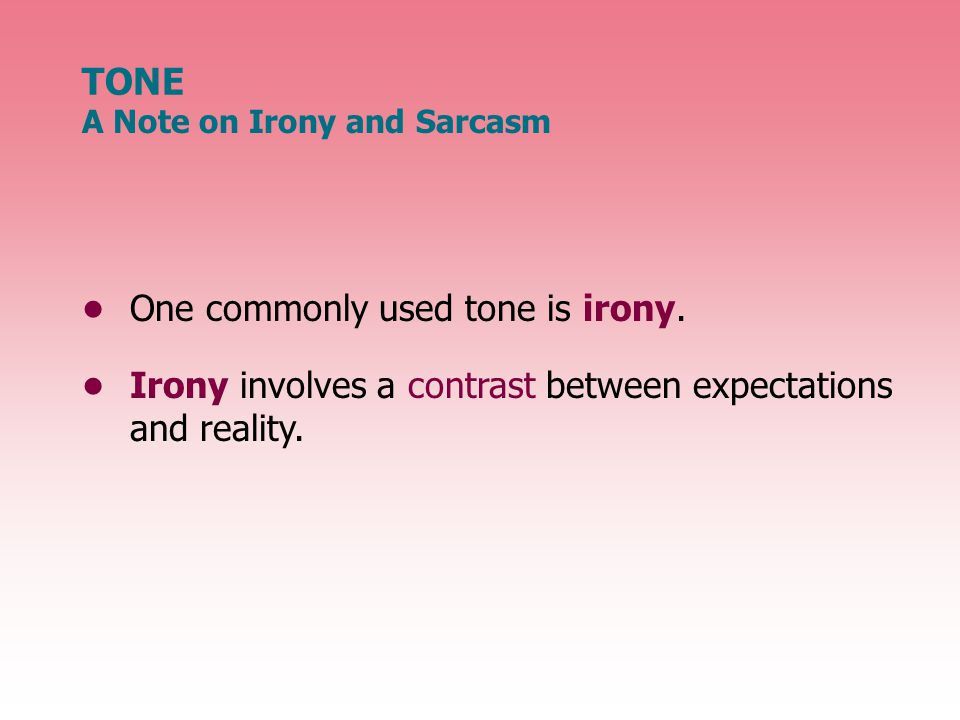 A Note on Irony and Sarcasm One commonly used tone is irony.