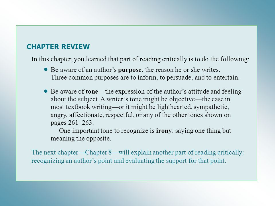 CHAPTER REVIEW In this chapter, you learned that part of reading critically is to do the following: Be aware of an author's purpose: the reason he or she writes.