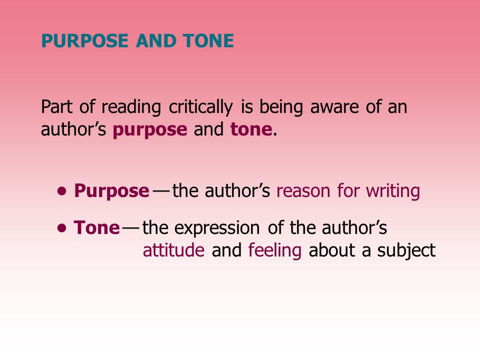 Part of reading critically is being aware of an author's purpose and tone.