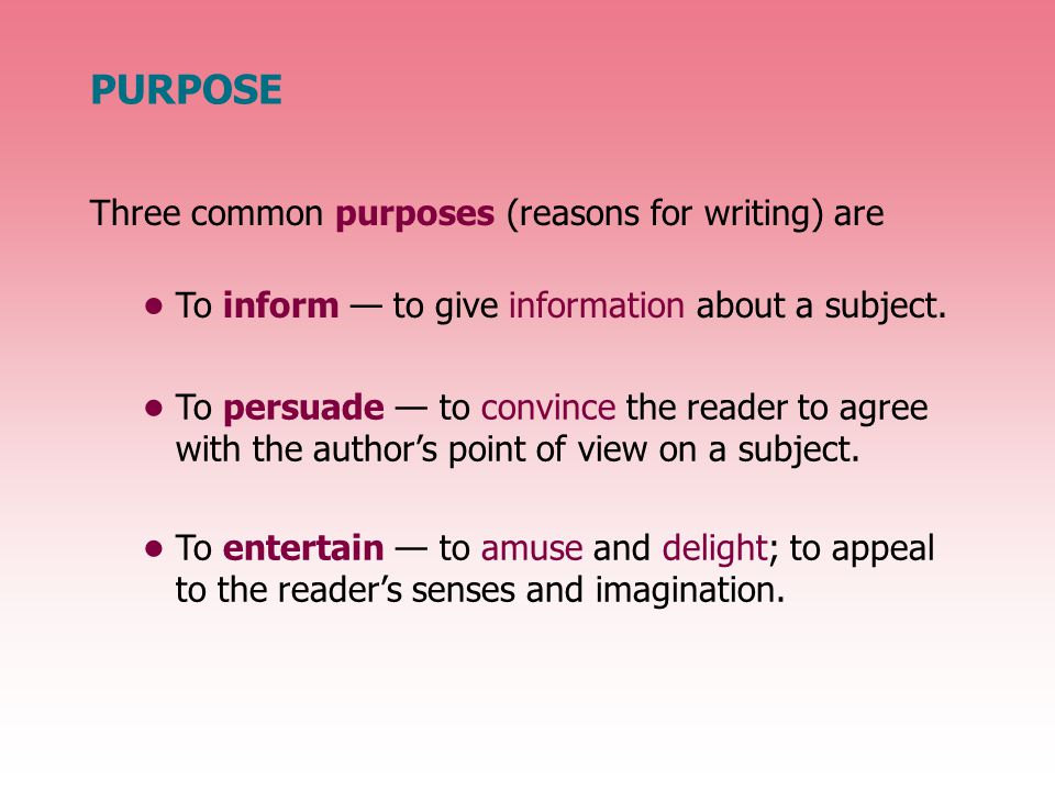 PURPOSE The cover and title of anything you read often suggest the author's primary purpose.