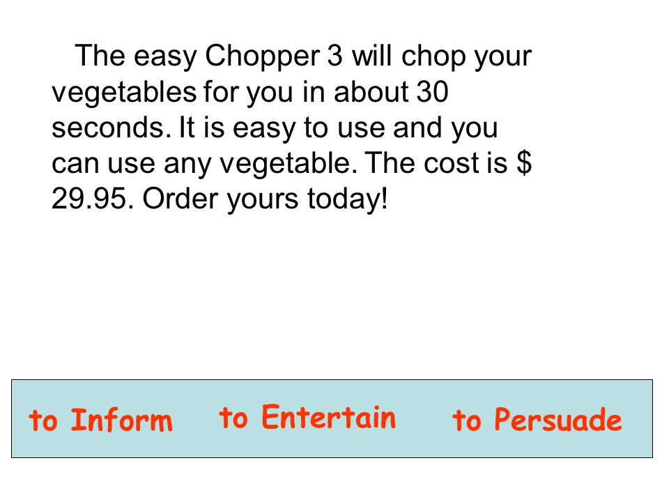 The easy Chopper 3 will chop your vegetables for you in about 30 seconds. It is easy to use and you can use any vegetable. The cost is $ 29.95. Order