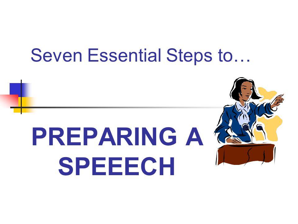 Seven Essential Steps to… PREPARING A SPEEECH