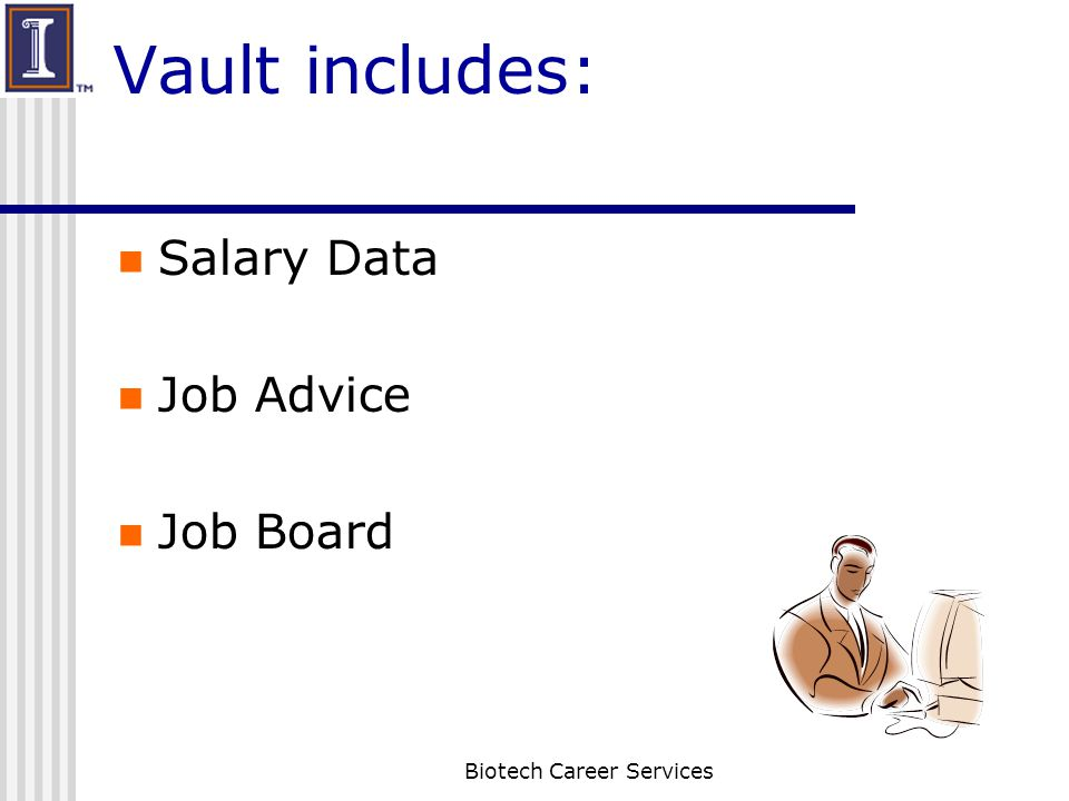 Vault includes: Salary Data Job Advice Job Board Biotech Career Services