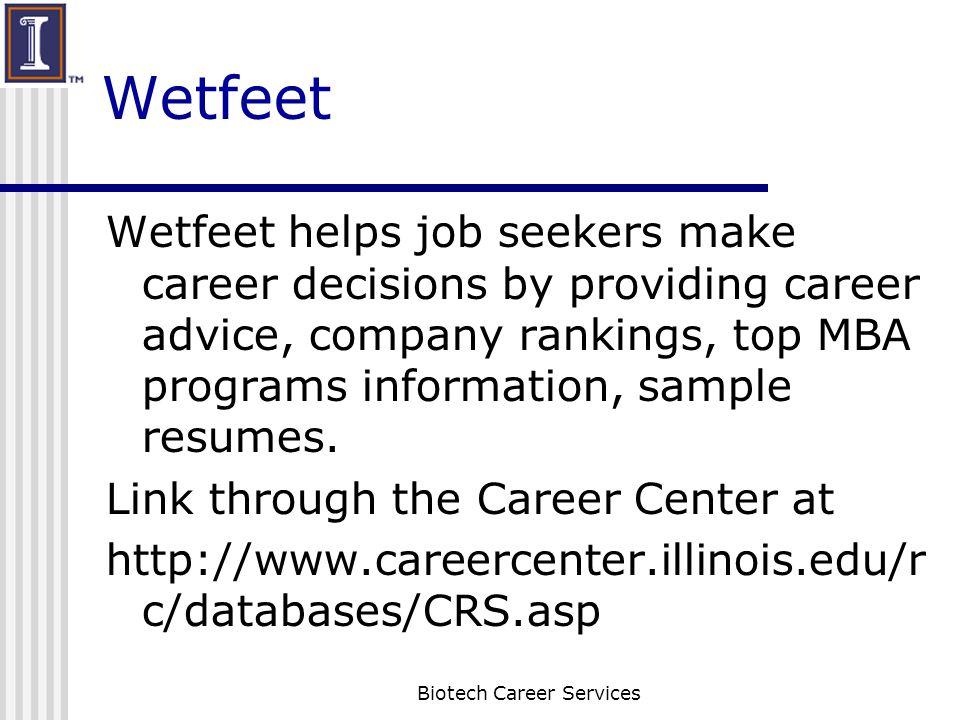 Wetfeet Wetfeet helps job seekers make career decisions by providing career advice, company rankings, top MBA programs information, sample resumes. Li