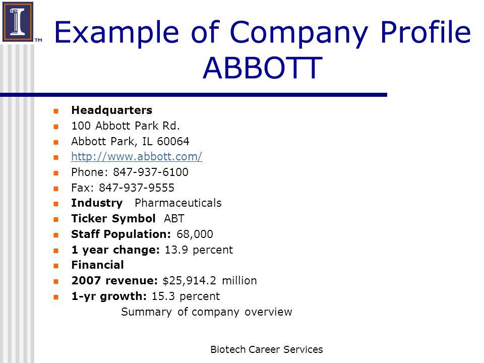 Example of Company Profile ABBOTT Headquarters 100 Abbott Park Rd. Abbott Park, IL 60064 http://www.abbott.com/ Phone: 847-937-6100 Fax: 847-937-9555