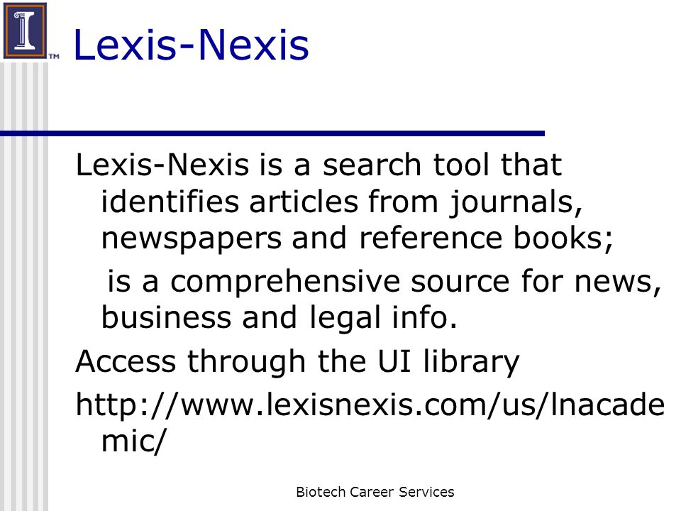 Lexis-Nexis Lexis-Nexis is a search tool that identifies articles from journals, newspapers and reference books; is a comprehensive source for news, b