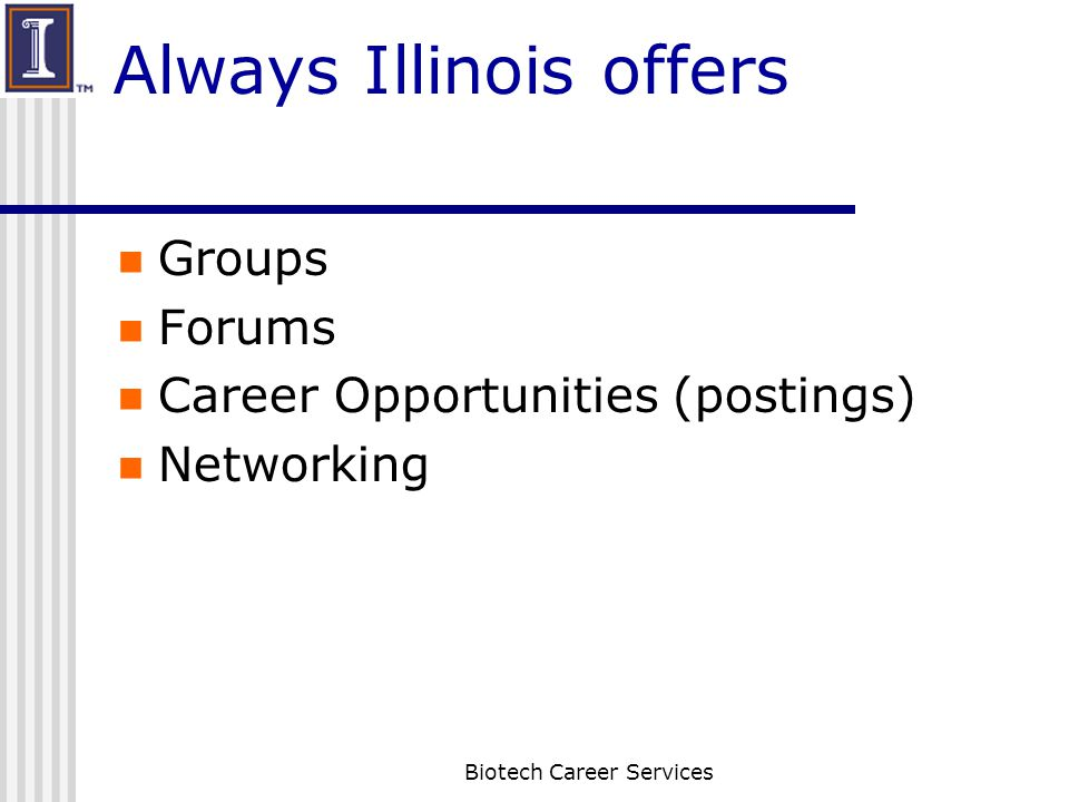 Always Illinois offers Groups Forums Career Opportunities (postings) Networking Biotech Career Services