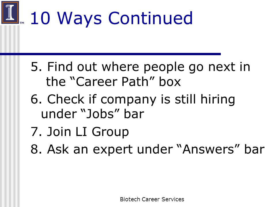 """10 Ways Continued 5. Find out where people go next in the """"Career Path"""" box 6. Check if company is still hiring under """"Jobs"""" bar 7. Join LI Group 8. A"""