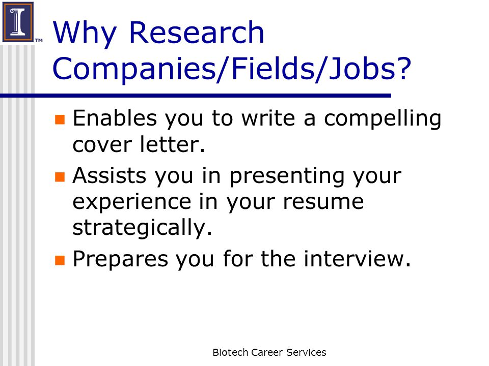 Why Research Companies/Fields/Jobs. Enables you to write a compelling cover letter.