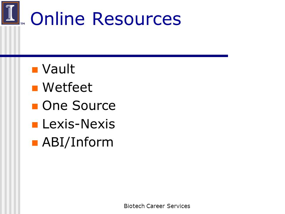 Online Resources Vault Wetfeet One Source Lexis-Nexis ABI/Inform Biotech Career Services