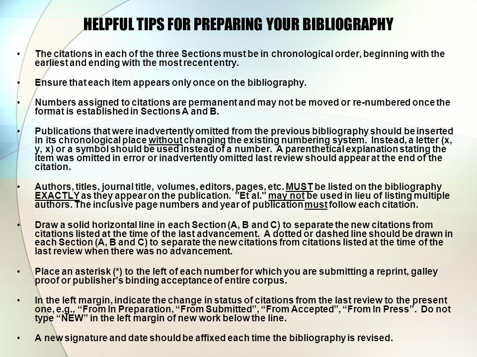 HELPFUL TIPS FOR PREPARING YOUR BIBLIOGRAPHY The citations in each of the three Sections must be in chronological order, beginning with the earliest and ending with the most recent entry.