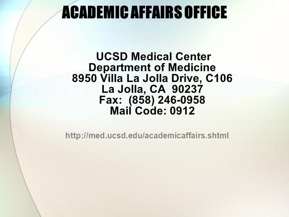 ACADEMIC AFFAIRS OFFICE UCSD Medical Center Department of Medicine 8950 Villa La Jolla Drive, C106 La Jolla, CA 90237 Fax: (858) 246-0958 Mail Code: 0912 http://med.ucsd.edu/academicaffairs.shtml