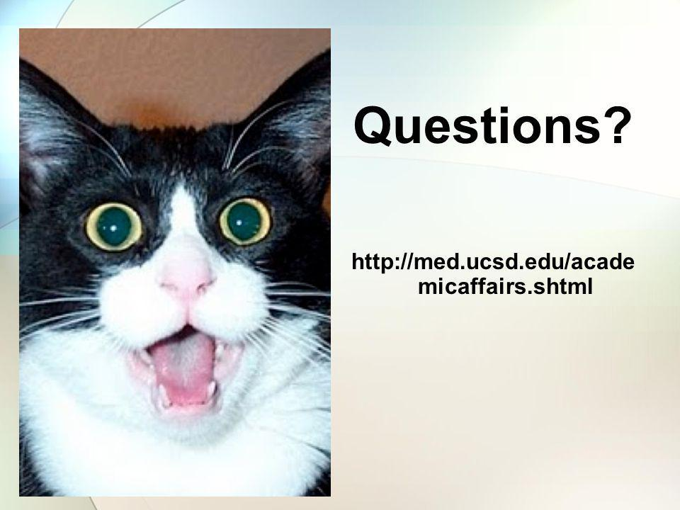 Questions http://med.ucsd.edu/acade micaffairs.shtml
