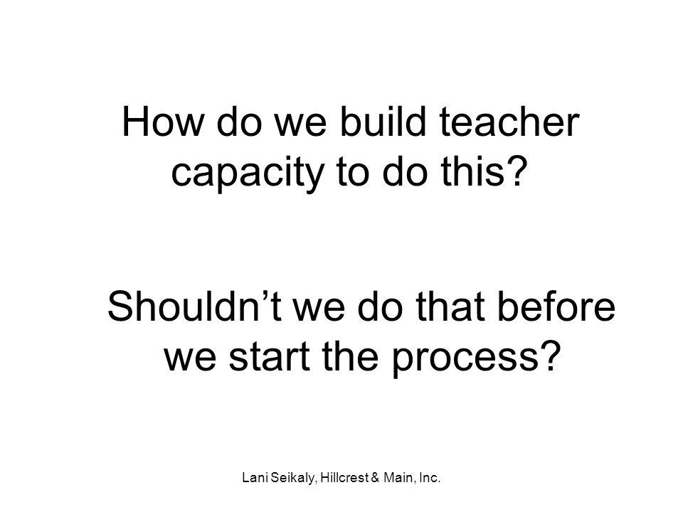 Lani Seikaly, Hillcrest & Main, Inc. How do we build teacher capacity to do this.