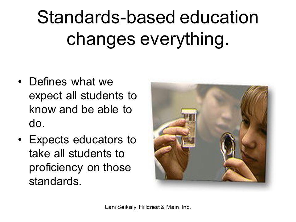Lani Seikaly, Hillcrest & Main, Inc. Standards-based education changes everything.