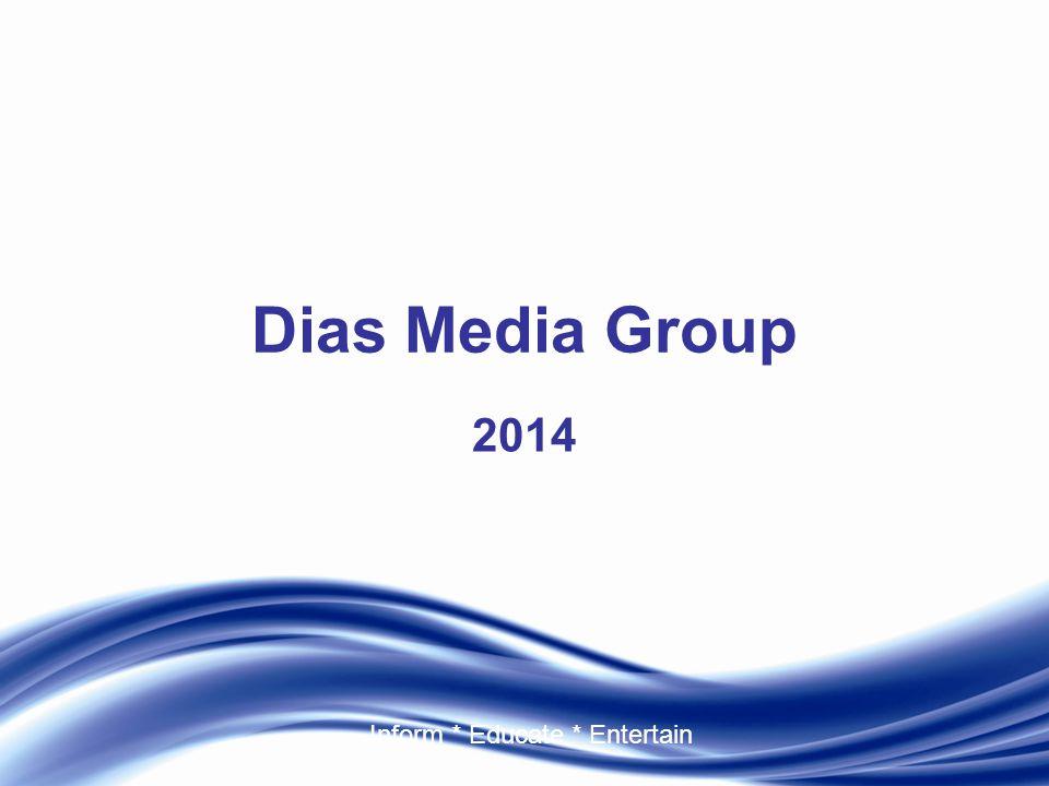 Inform * Educate * Entertain Dias Media Group 2014
