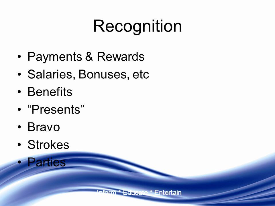 "Inform * Educate * Entertain Recognition Payments & Rewards Salaries, Bonuses, etc Benefits ""Presents"" Bravo Strokes Parties"