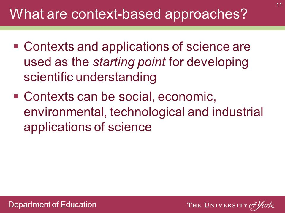 Department of Education 11 What are context-based approaches.