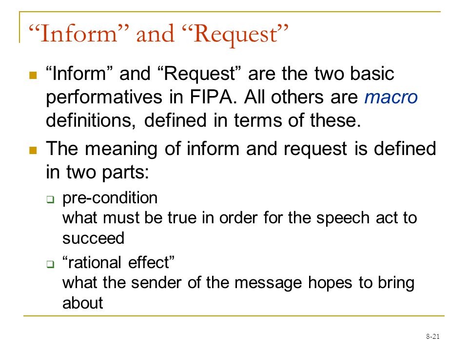 8-21 Inform and Request Inform and Request are the two basic performatives in FIPA.
