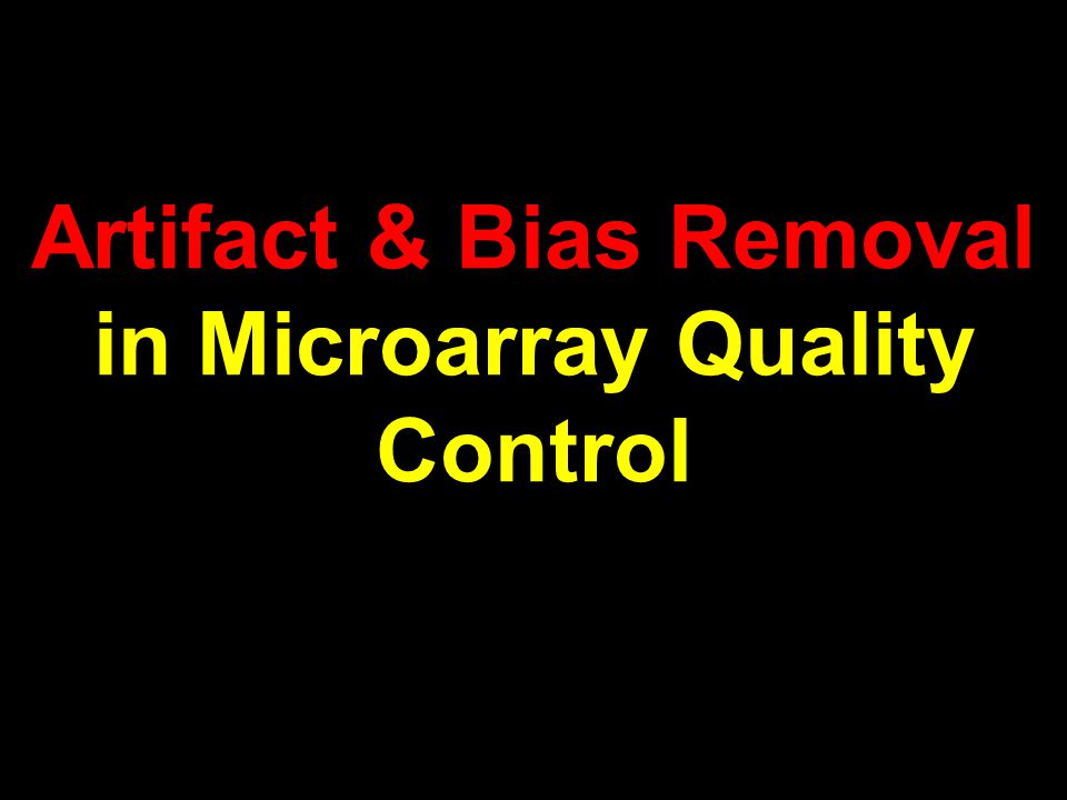 Artifact & Bias Removal in Microarray Quality Control